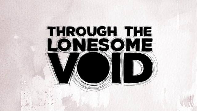 Through the Lonesome Void